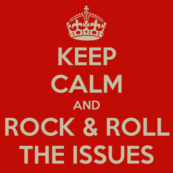 KEEP CALM AND ROCK & ROLL THE ISSUES