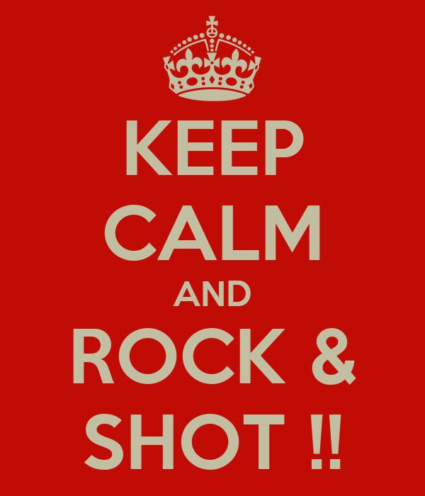 KEEP CALM AND ROCK & SHOT !!