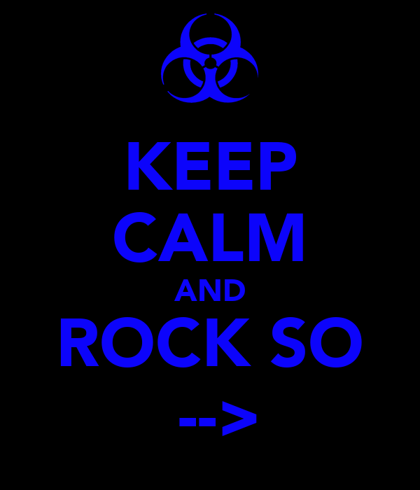 KEEP CALM AND ROCK SO  -->