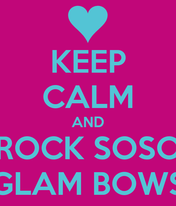 KEEP CALM AND ROCK SOSO GLAM BOWS