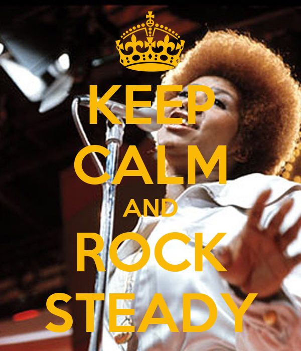 KEEP CALM AND ROCK STEADY