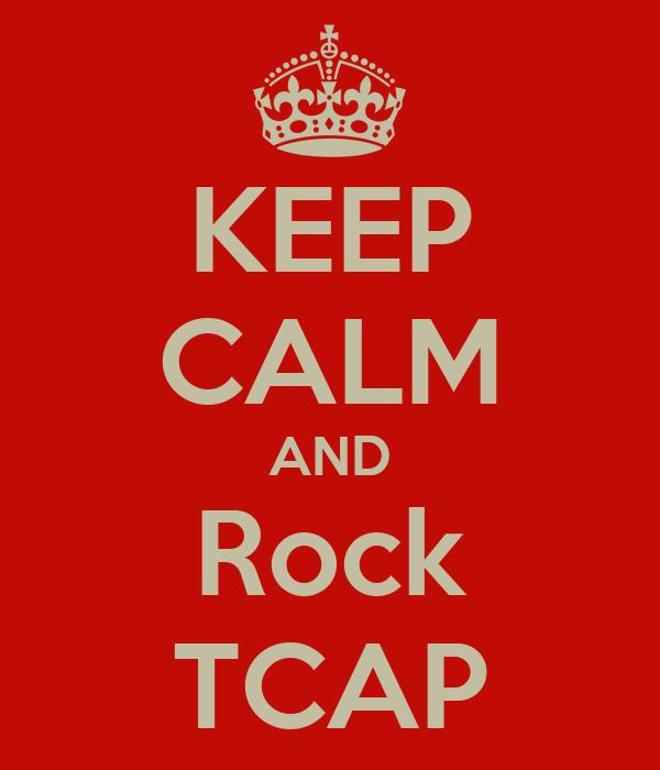 KEEP CALM AND Rock TCAP