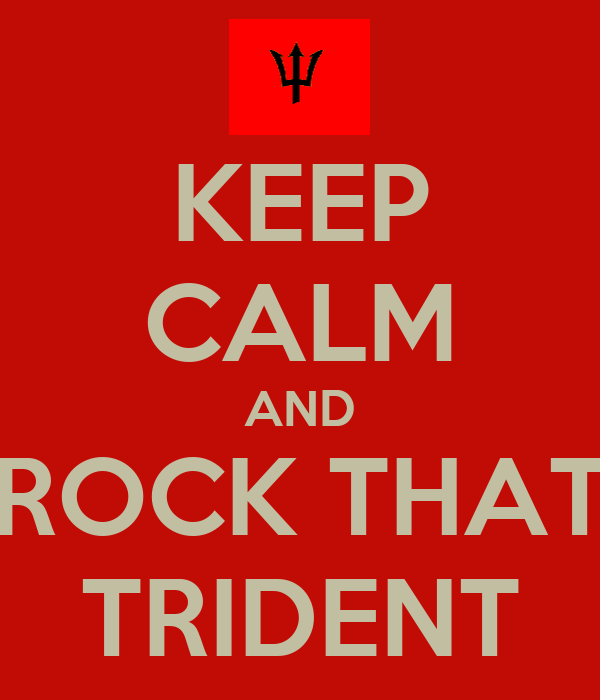 KEEP CALM AND ROCK THAT TRIDENT