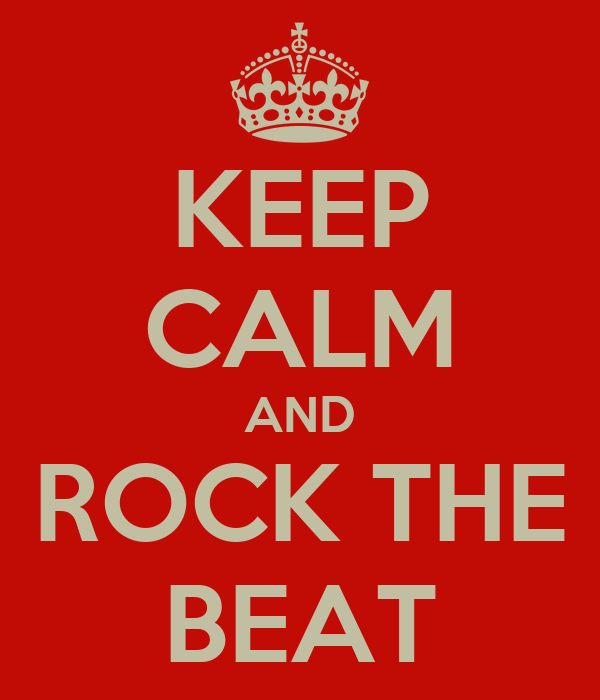 KEEP CALM AND ROCK THE BEAT