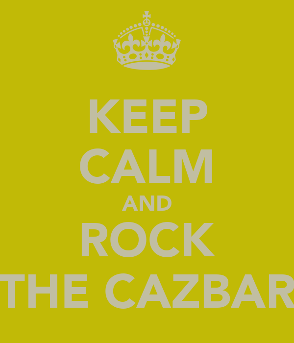 KEEP CALM AND ROCK THE CAZBAR