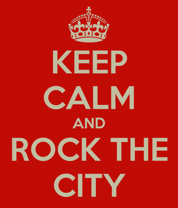 KEEP CALM AND ROCK THE CITY