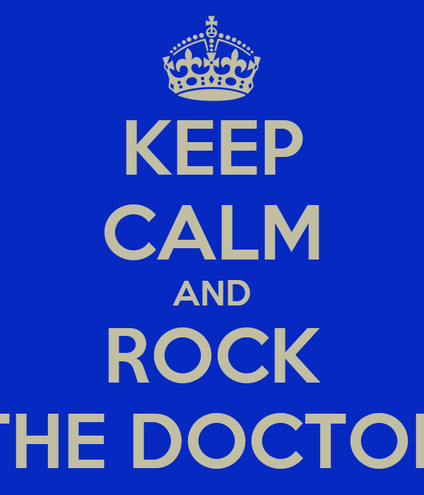 KEEP CALM AND ROCK THE DOCTOR