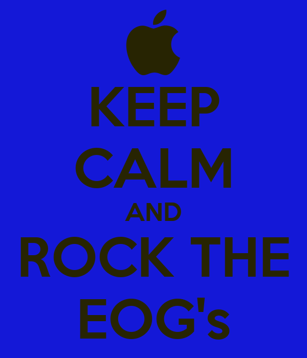 KEEP CALM AND ROCK THE EOG's