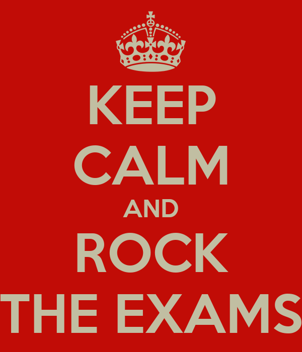 KEEP CALM AND ROCK THE EXAMS