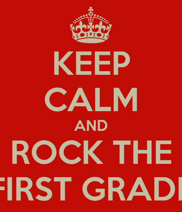 KEEP CALM AND ROCK THE FIRST GRADE