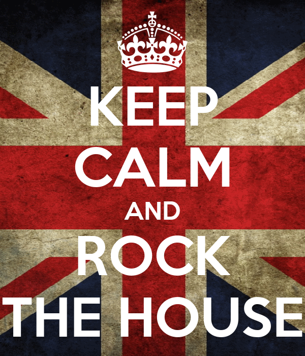 KEEP CALM AND ROCK THE HOUSE