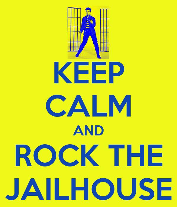 KEEP CALM AND ROCK THE JAILHOUSE