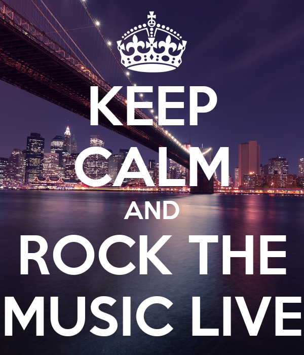 KEEP CALM AND ROCK THE MUSIC LIVE