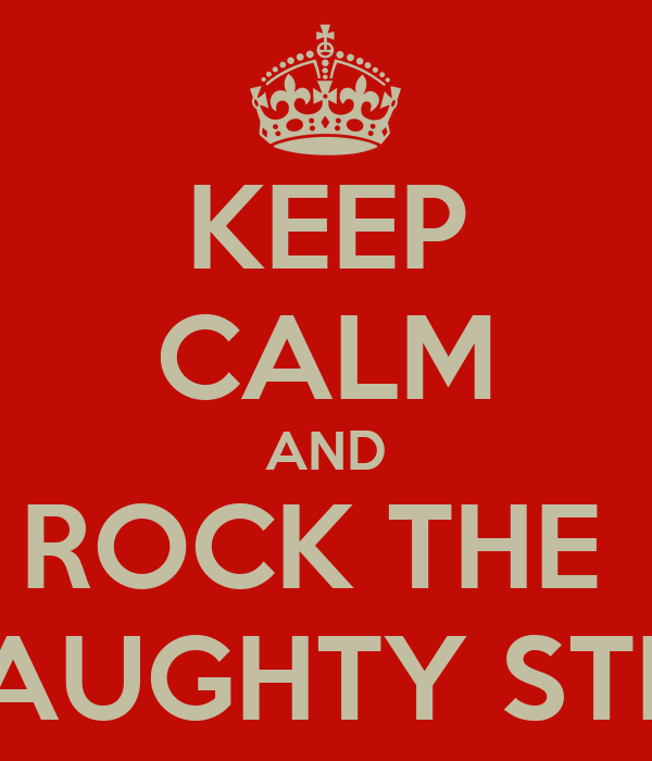 KEEP CALM AND ROCK THE  NAUGHTY STEP