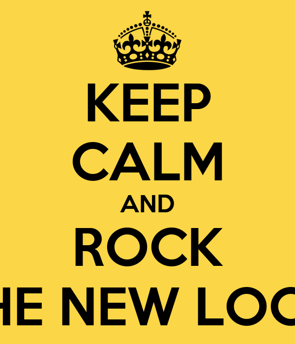KEEP CALM AND ROCK THE NEW LOOK