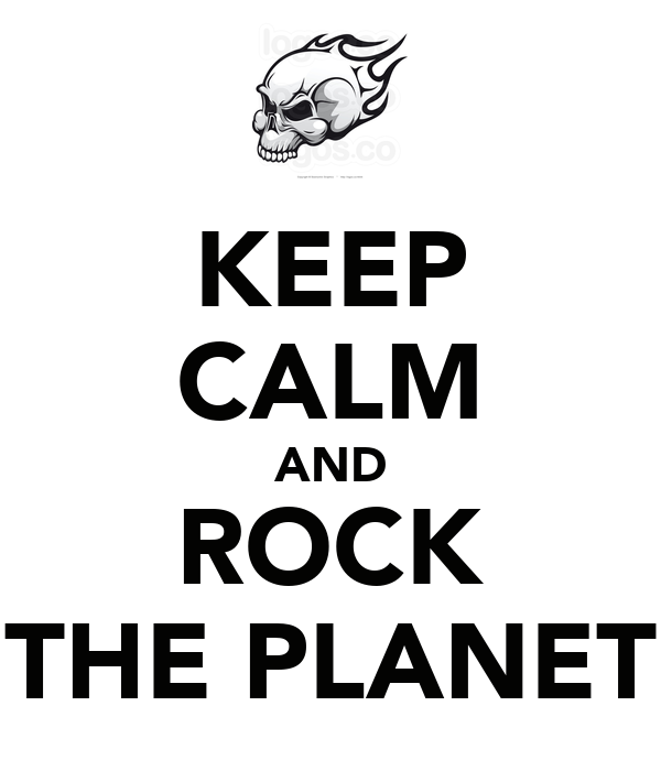 KEEP CALM AND ROCK THE PLANET