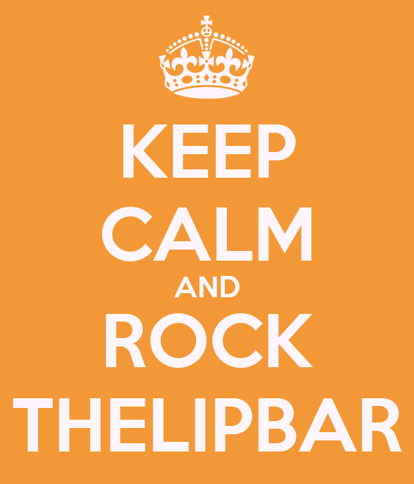 KEEP CALM AND ROCK THELIPBAR