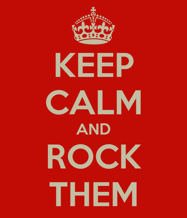 KEEP CALM AND ROCK THEM