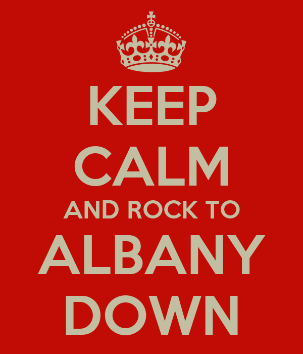 KEEP CALM AND ROCK TO ALBANY DOWN