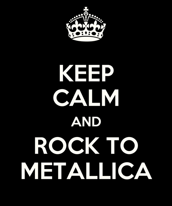 KEEP CALM AND ROCK TO METALLICA