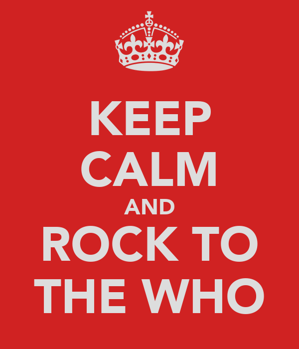 KEEP CALM AND ROCK TO THE WHO