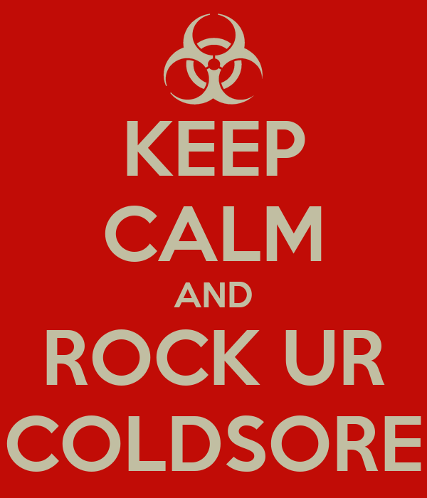 KEEP CALM AND ROCK UR COLDSORE