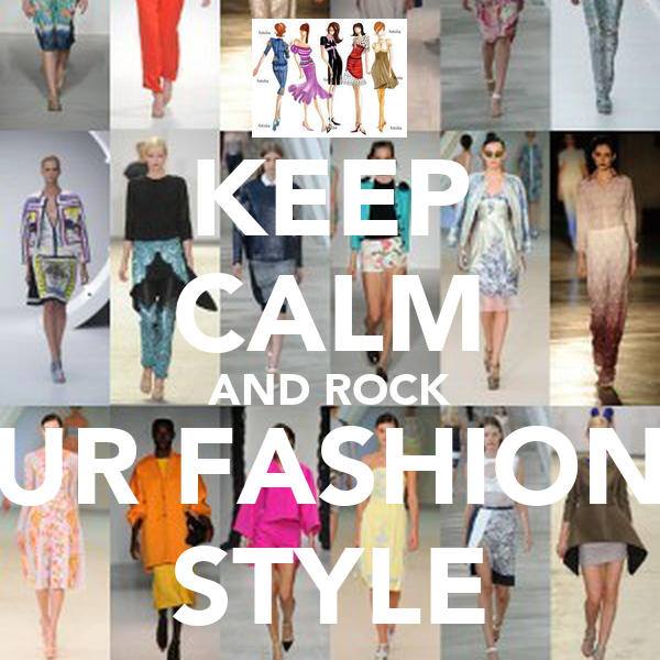 KEEP CALM AND ROCK UR FASHION STYLE