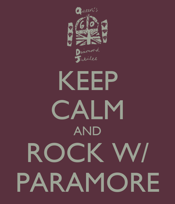 KEEP CALM AND ROCK W/ PARAMORE