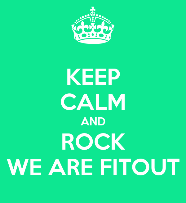 KEEP CALM AND ROCK WE ARE FITOUT