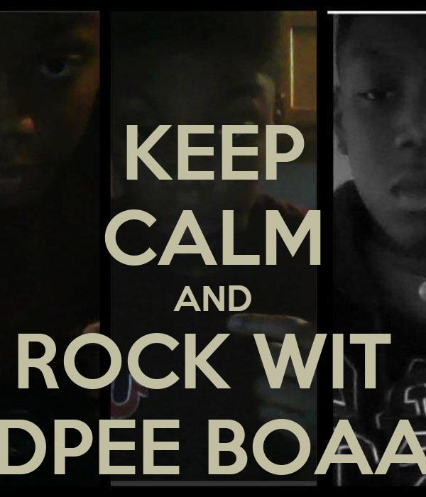 KEEP CALM AND ROCK WIT  DPEE BOAA