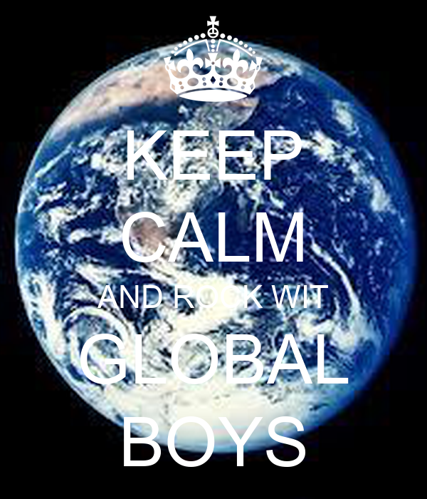 KEEP CALM AND ROCK WIT GLOBAL BOYS