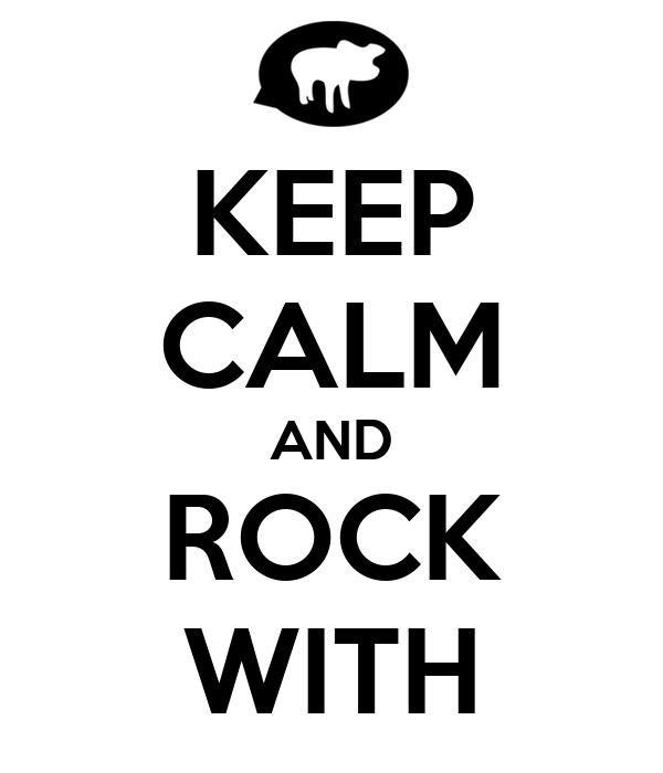 KEEP CALM AND ROCK WITH