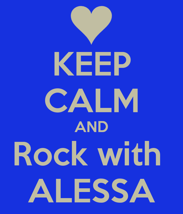 KEEP CALM AND Rock with  ALESSA