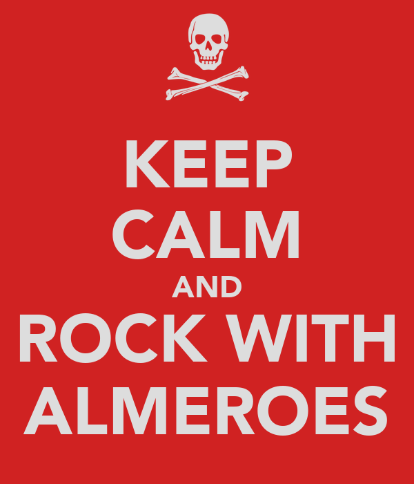 KEEP CALM AND ROCK WITH ALMEROES