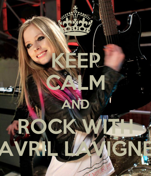 KEEP CALM AND ROCK WITH AVRIL LAVIGNE
