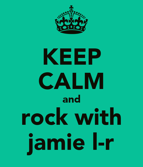KEEP CALM and rock with jamie l-r