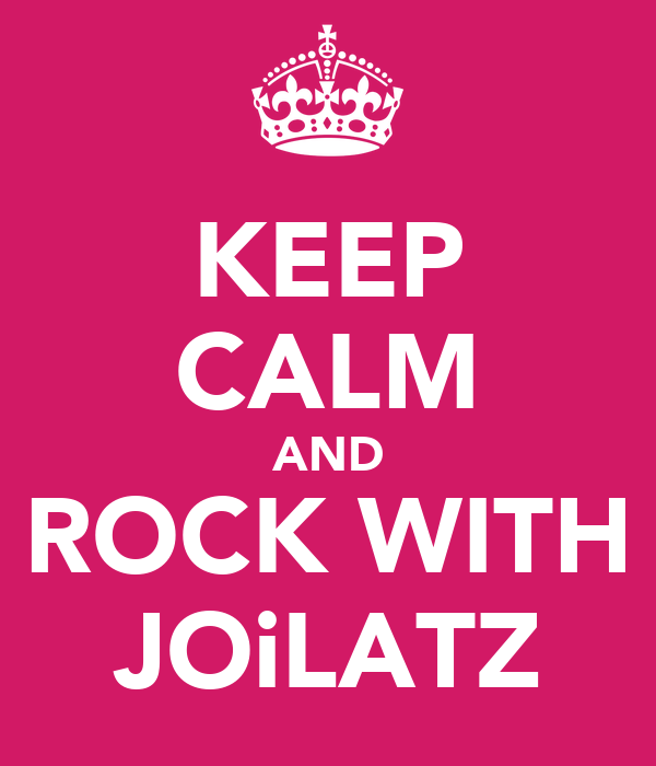 KEEP CALM AND ROCK WITH JOiLATZ