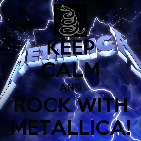 KEEP CALM AND ROCK WITH METALLICA!