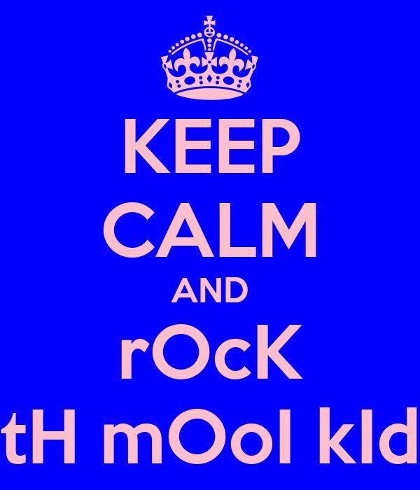 KEEP CALM AND rOcK wItH mOoI kIdS!!