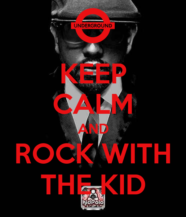 KEEP CALM AND ROCK WITH THE KID