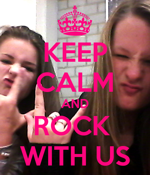 KEEP CALM AND ROCK  WITH US