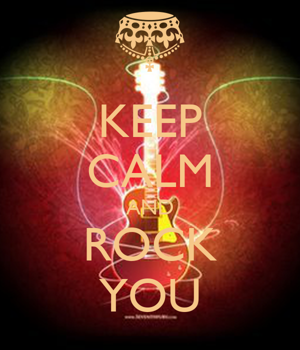 KEEP CALM AND ROCK YOU