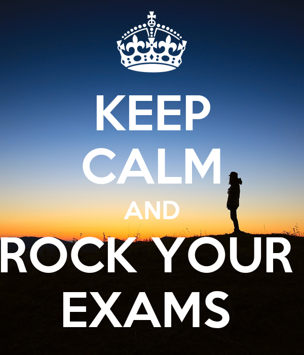 KEEP CALM AND ROCK YOUR  EXAMS