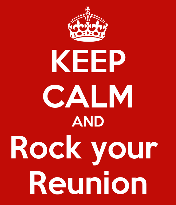 KEEP CALM AND Rock your  Reunion