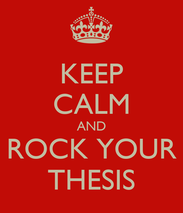 KEEP CALM AND ROCK YOUR THESIS