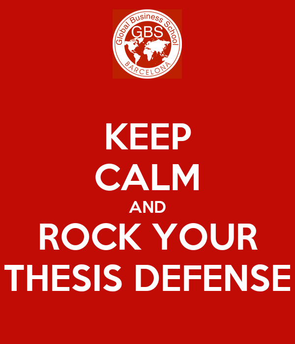 KEEP CALM AND ROCK YOUR THESIS DEFENSE