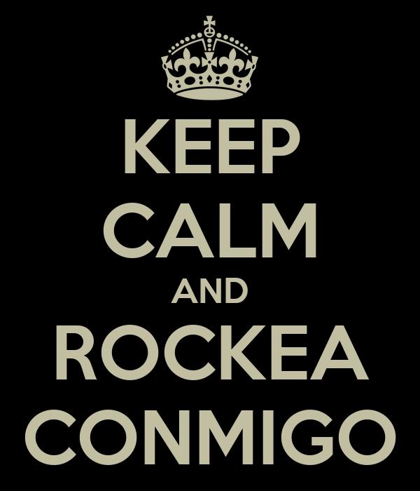KEEP CALM AND ROCKEA CONMIGO