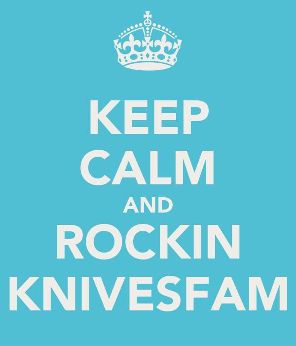 KEEP CALM AND ROCKIN KNIVESFAM