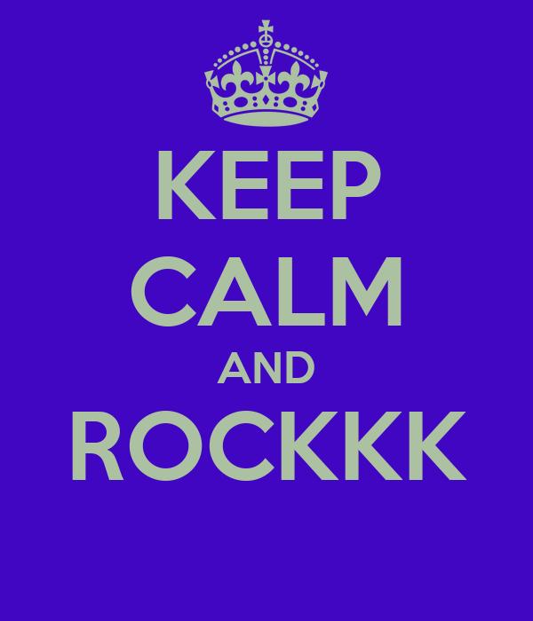 KEEP CALM AND ROCKKK