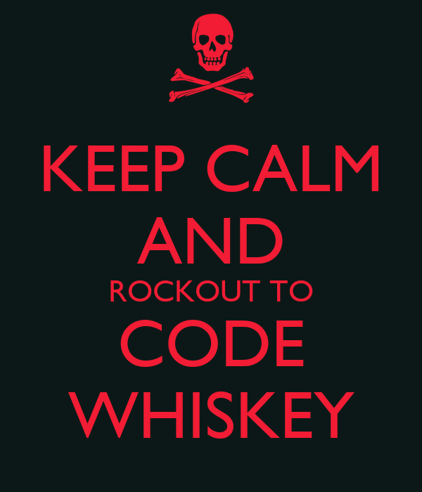 KEEP CALM AND ROCKOUT TO CODE WHISKEY